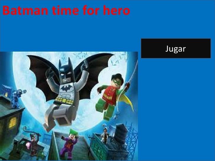 Batman time forregreso     Batman el                hero                         Jugar