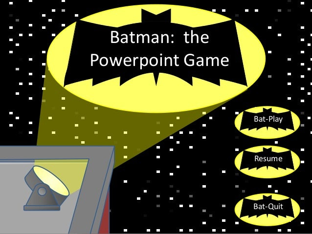 Bat-PlayResumeBat-QuitBatman: thePowerpoint Game