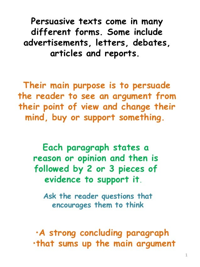 Persuasive texts come in many   different forms. Some include advertisements, letters, debates,       articles and reports...