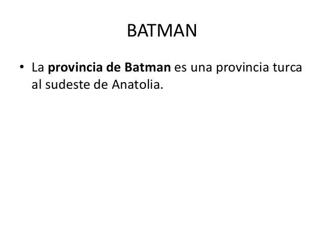 BATMAN • La provincia de Batman es una provincia turca al sudeste de Anatolia.