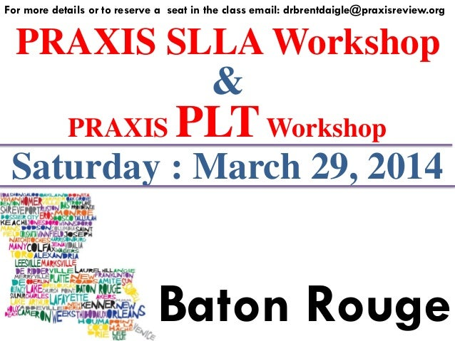 PRAXIS SLLA Workshop For more details or to reserve a seat in the class email: drbrentdaigle@praxisreview.org & PRAXIS PLT...
