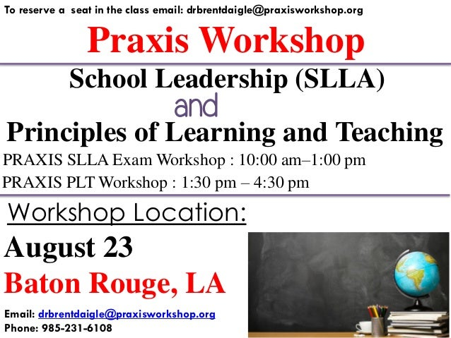 Praxis Workshop To reserve a seat in the class email: drbrentdaigle@praxisworkshop.org Principles of Learning and Teaching...