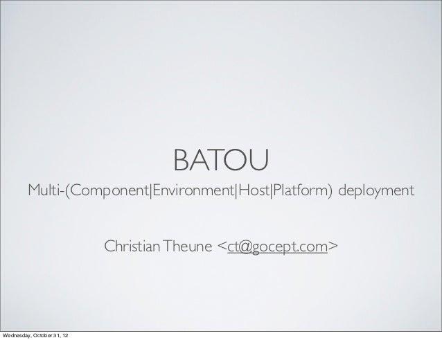 BATOU         Multi-(Component|Environment|Host|Platform) deployment                            Christian Theune <ct@gocep...
