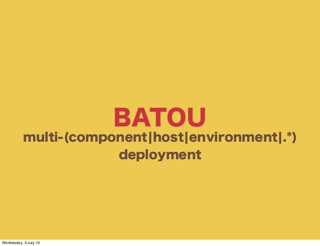 BATOU multi-(component¦host¦environment¦.*) deployment Wednesday, 3.July 13