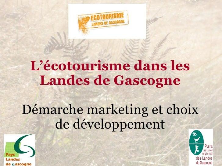 L'écotourisme dans les Landes de Gascogne Démarche marketing et choix de développement