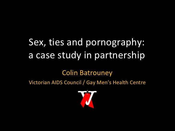 Sex, ties and pornography: a case study in partnership Colin Batrouney Victorian AIDS Council / Gay Men's Health Centre