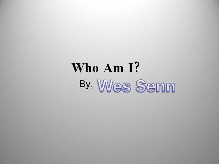 Who Am I?   By,