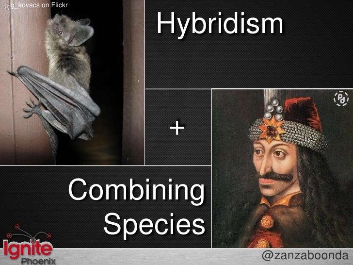 Hybridism<br />g_kovacs on Flickr<br />+<br />Combining<br />Species<br />@zanzaboonda<br />