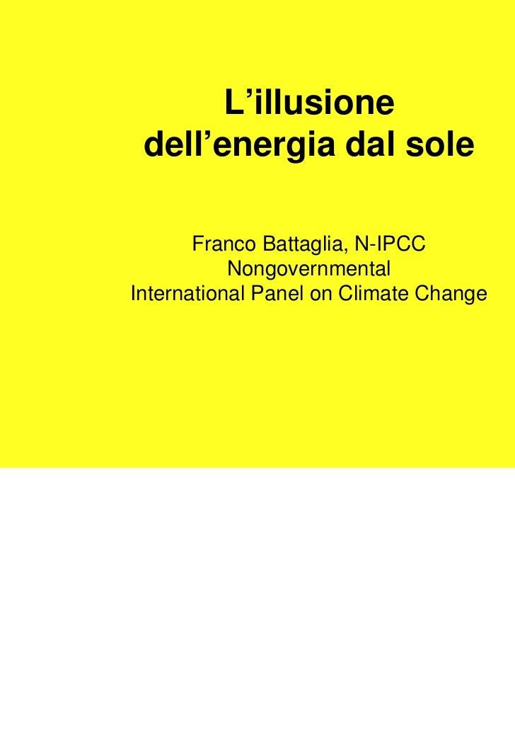 L'illusione dell'energia dal sole       Franco Battaglia, N-IPCC           NongovernmentalInternational Panel on Climate C...