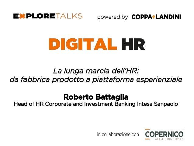 La lunga marcia dell'HR da fabbrica prodotto a piattaforma esperienziale Roberto Battaglia Milano, 30 novembre 2016