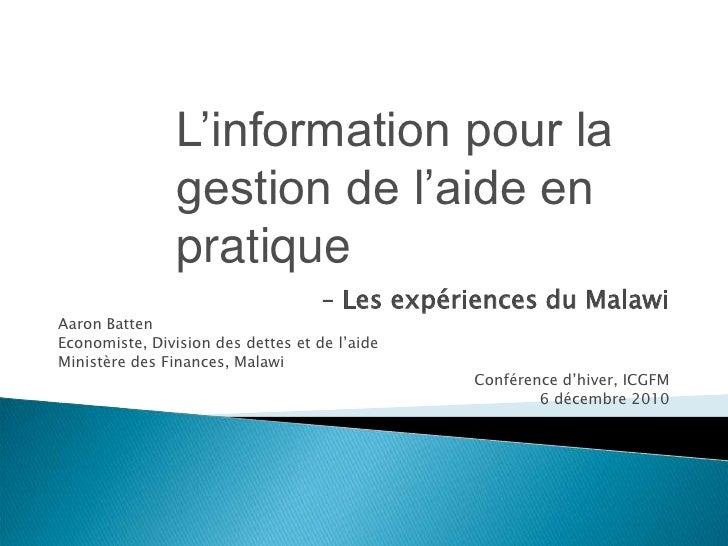 L'information pour la gestion de l'aide en pratique<br />– Les expériences du Malawi <br />Aaron Batten<br />Economiste, D...