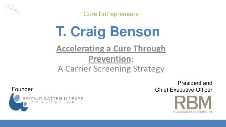 """""""Cure Entrepreneurs""""<br />T. Craig Benson<br />Accelerating a Cure Through Prevention: <br />A Carrier Screening Strategy<..."""