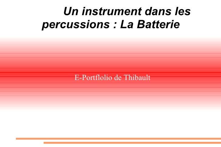 Un instrument dans les percussions : La Batterie         E-Portflolio de Thibault