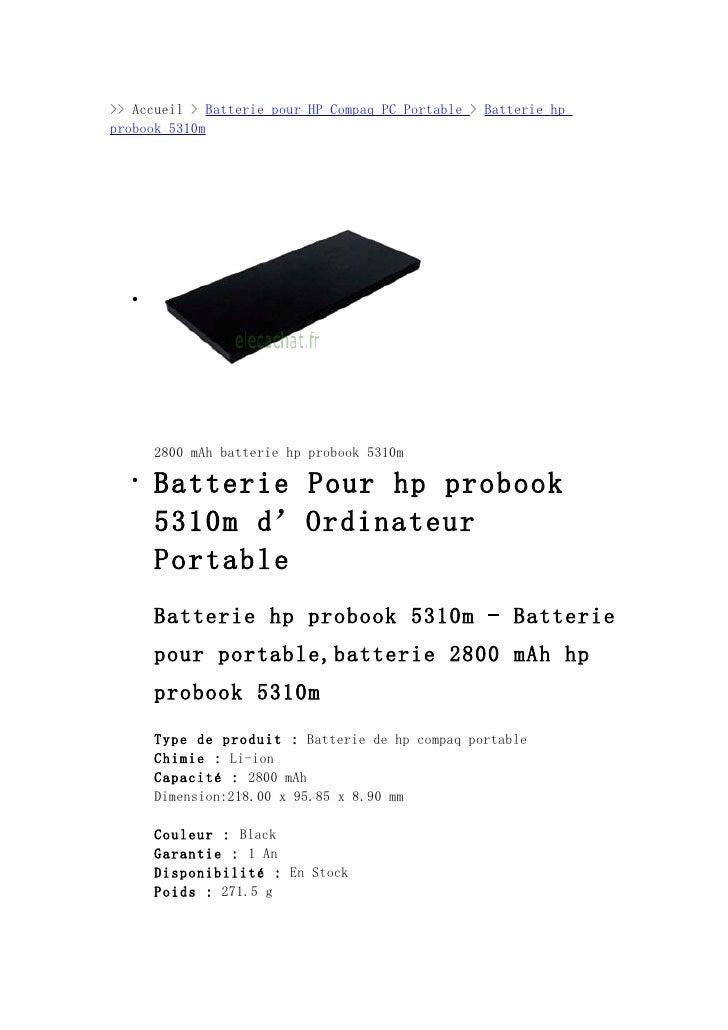 >> Accueil > Batterie pour HP Compaq PC Portable > Batterie hpprobook 5310m  •      2800 mAh batterie hp probook 5310m  • ...