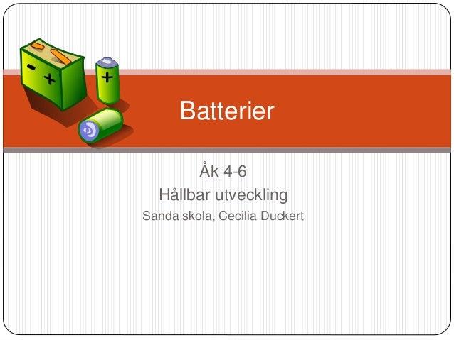Åk 4-6 Hållbar utveckling Sanda skola, Cecilia Duckert Batterier