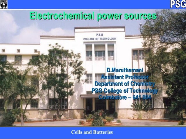 Cells and Batteries D.MaruthamaniD.Maruthamani Assistant ProfessorAssistant Professor Department of ChemistryDepartment of...