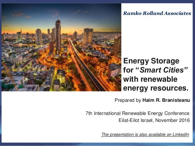Prepared by Haim R. Branisteanu 7th International Renewable Energy Conference Eilat-Eilot Israel, November 2016 The presen...