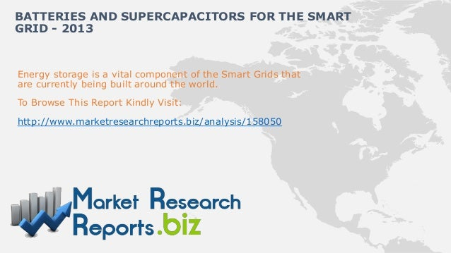 BATTERIES AND SUPERCAPACITORS FOR THE SMARTGRID - 2013Energy storage is a vital component of the Smart Grids thatare curre...