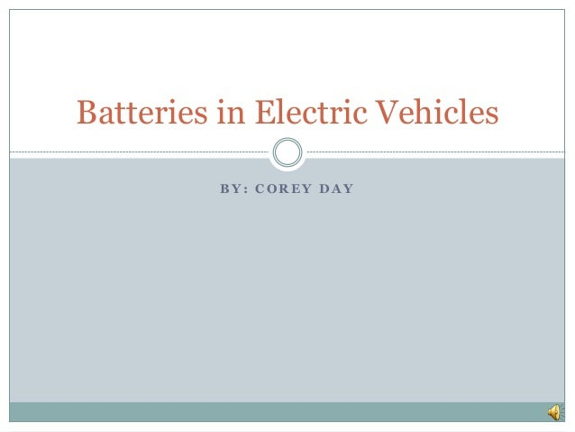 B Y : C O R E Y D A Y Batteries in Electric Vehicles