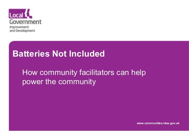 Batteries Not Included How community facilitators can help power the community www.communities.idea.gov.uk