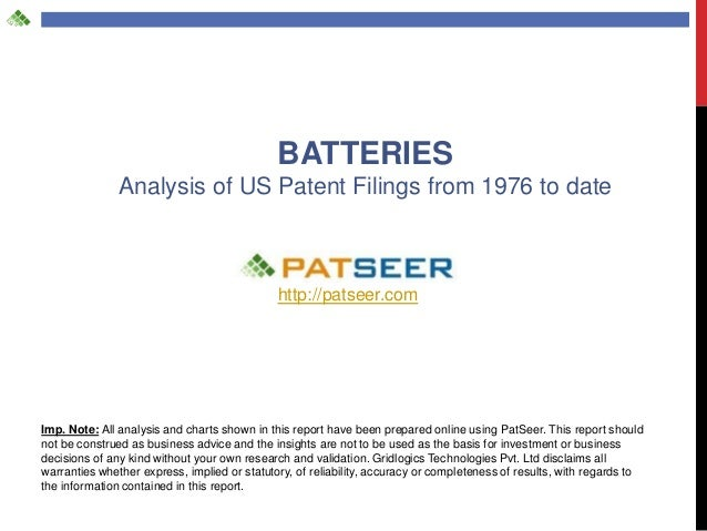 BATTERIES Analysis of US Patent Filings from 1976 to date  http://patseer.com  Imp. Note: All analysis and charts shown in...