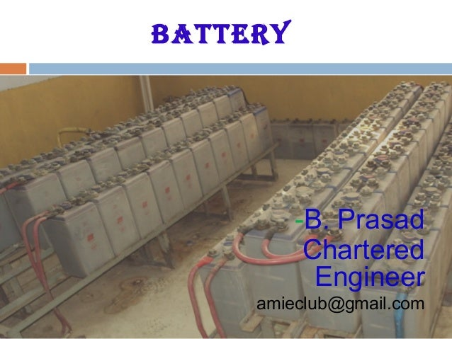 BATTERY -B. Prasad Chartered Engineer amieclub@gmail.com