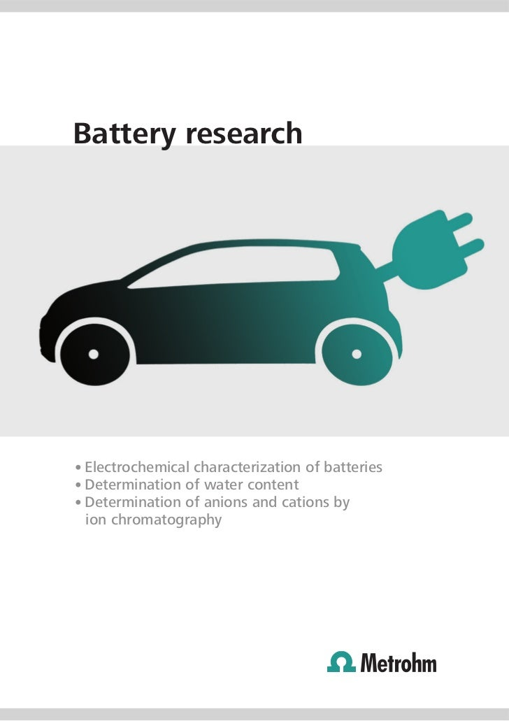 Battery research• Electrochemical characterization of batteries• Determination of water content• Determination of anions a...
