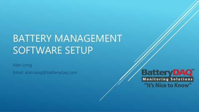 BATTERY MANAGEMENT SOFTWARE SETUP Alan Long Email: alan.long@batterydaq.com