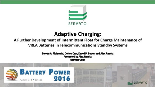 Steven A. Mulawski, Dorion Carr, David P. Boden and Alex Rawitz Presented by Alex Rawitz Servato Corp Adaptive Charging: A...