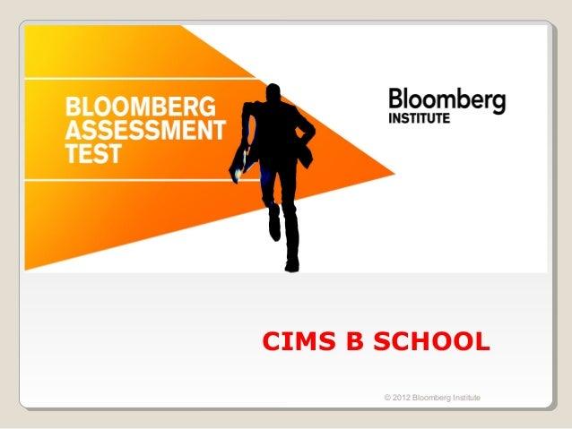 CIMS B SCHOOL       © 2012 Bloomberg Institute