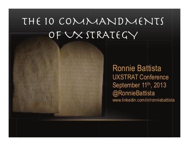 THE 10 COMMANDMENTS OF UX STRATEGY! Ronnie Battista UXSTRAT Conference September 11th, 2013 @RonnieBattista www.linkedin.c...