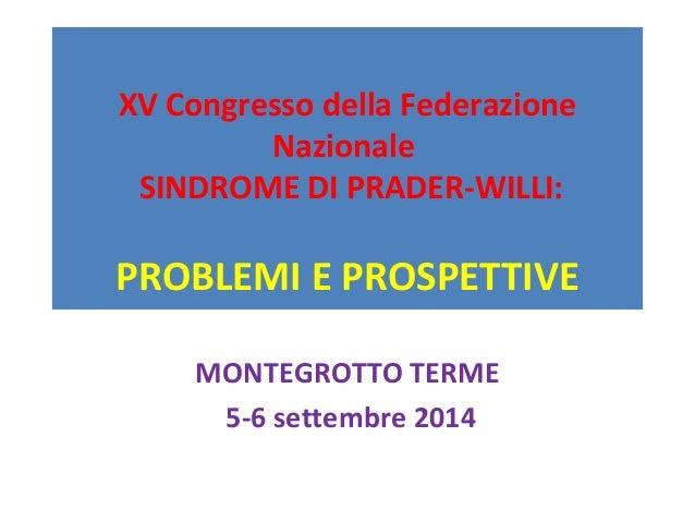 XV Congresso della Federazione  Nazionale  SINDROME DI PRADER-WILLI:  PROBLEMI E PROSPETTIVE  MONTEGROTTO TERME  5-6 sette...