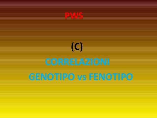 PWS  (C)  CORRELAZIONI  GENOTIPO vs FENOTIPO