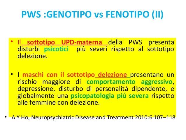 PWS :GENOTIPO vs FENOTIPO (II)  • Il sottotipo UPD-materna della PWS presenta  disturbi psicotici più severi rispetto al s...
