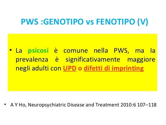 PWS :GENOTIPO vs FENOTIPO (V)  • La psicosi è comune nella PWS, ma Ia  prevalenza è significativamente maggiore  negli adu...