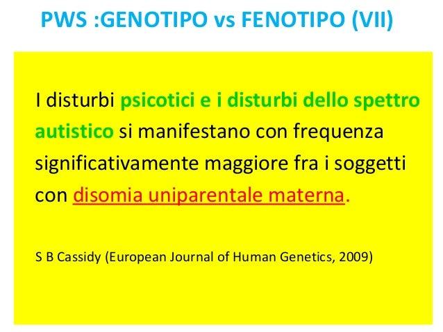 PWS :GENOTIPO vs FENOTIPO (VII)  I disturbi psicotici e i disturbi dello spettro  autistico si manifestano con frequenza  ...
