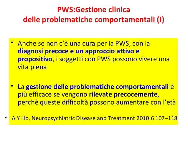 PWS:Gestione clinica  delle problematiche comportamentali (I)  • Anche se non c'è una cura per la PWS, con la  diagnosi pr...