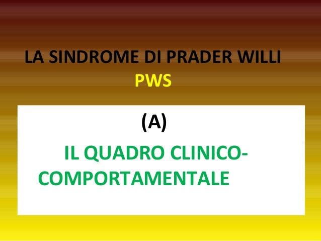 LA SINDROME DI PRADER WILLI  PWS  (A)  IL QUADRO CLINICO-COMPORTAMENTALE