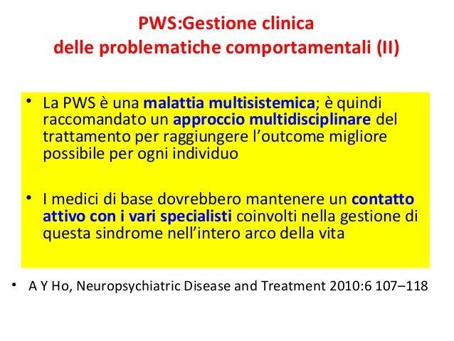PWS:Gestione clinica  delle problematiche comportamentali (II)  • La PWS è una malattia multisistemica; è quindi  raccoman...