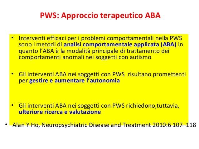 PWS: Approccio terapeutico ABA  • Interventi efficaci per i problemi comportamentali nella PWS  sono i metodi di analisi c...