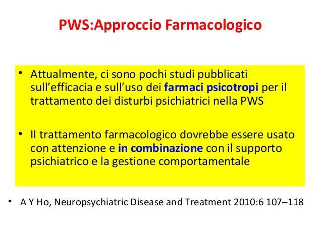 PWS:Approccio Farmacologico  • Attualmente, ci sono pochi studi pubblicati  sull'efficacia e sull'uso dei farmaci psicotro...