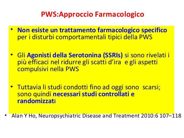 PWS:Approccio Farmacologico  • Non esiste un trattamento farmacologico specifico  per i disturbi comportamentali tipici de...