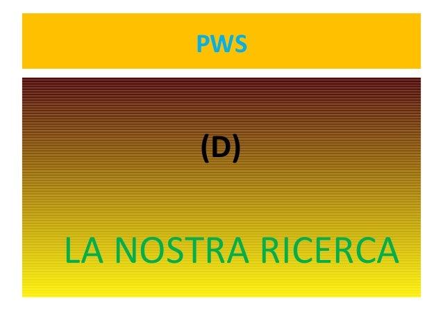 PWS  (D)  LA NOSTRA RICERCA