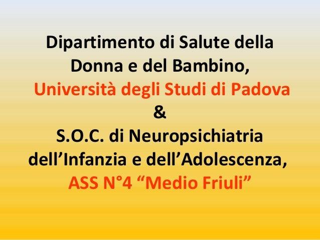 Dipartimento di Salute della  Donna e del Bambino,  Università degli Studi di Padova  &  S.O.C. di Neuropsichiatria  dell'...