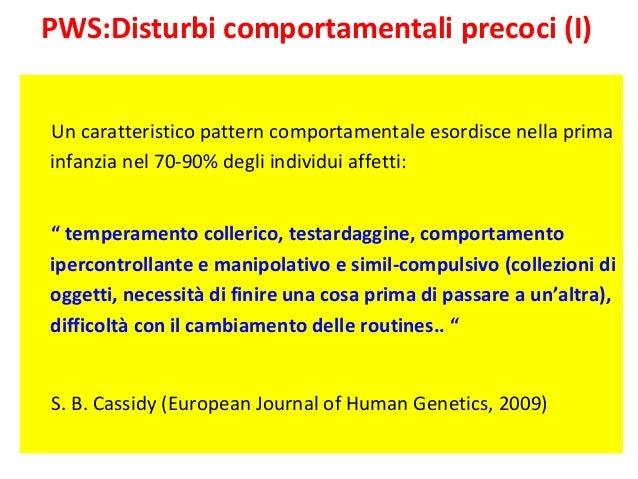PWS:Disturbi comportamentali precoci (I)  Un caratteristico pattern comportamentale esordisce nella prima  infanzia nel 70...