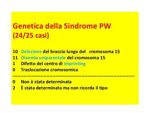 Genetica della Sindrome PW  (24/25 casi)  10 Delezione del braccio lungo del cromosoma 15  11 Disomia uniparentale del cro...