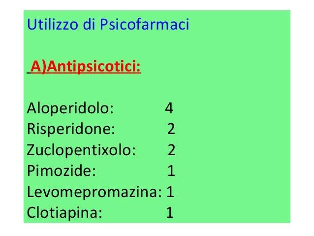 Utilizzo di Psicofarmaci  A)Antipsicotici:  Aloperidolo: 4  Risperidone: 2  Zuclopentixolo: 2  Pimozide: 1  Levomepromazin...