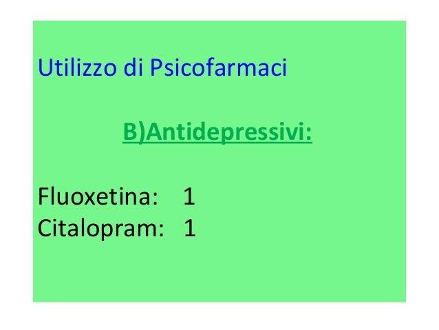 Utilizzo di Psicofarmaci  B)Antidepressivi:  Fluoxetina: 1  Citalopram: 1