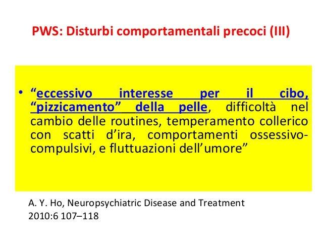 """PWS: Disturbi comportamentali precoci (III)  • """"eccessivo interesse per il cibo,  """"pizzicamento"""" della pelle, difficoltà n..."""