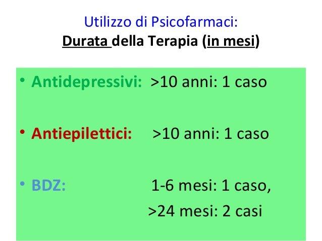 Utilizzo di Psicofarmaci:  Durata della Terapia (in mesi)  • Antidepressivi: >10 anni: 1 caso  • Antiepilettici: >10 anni:...